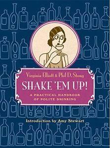 Shake 'Em Up!: A Practical Handbook of Polite Drinking