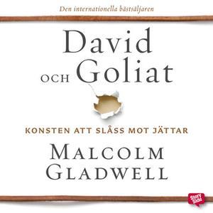 «David och Goliat: konsten att slåss mot jättar» by Malcolm Gladwell