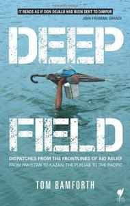 Deep Field: Dispatches from the Frontlines of Aid Relief from Pakistan to Kazan, the Punjab to the Pacific (Repost)