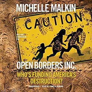 Open Borders, Inc.: Who's Funding America's Destruction? [Audiobook]