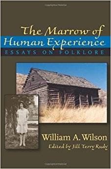 Marrow of Human Experience, The: Essays on Folklore by William A. Wilson