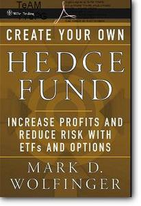 Mark D. Wolfinger, «Create Your Own Hedge Fund : Increase Profits and Reduce Risks with ETFs and Options»