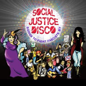 Social Justice Disco - Songs to Fight Fascists By (2019)