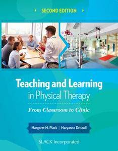 Teaching and Learning in Physical Therapy : From Classroom to Clinic, Second Edition