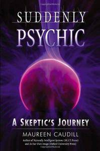 Suddenly Psychic: A Skeptics Journey (Repost)