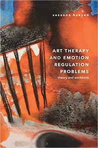Art Therapy and Emotion Regulation Problems: Theory and Workbook