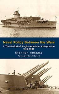 Naval Policy Between the Wars: Volume I: The Period of Anglo-American Antagonism 1919-1929