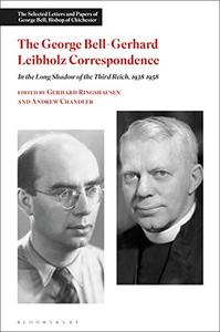 The George Bell-Gerhard Leibholz Correspondence: In the Long Shadow of the Third Reich, 1938-1958