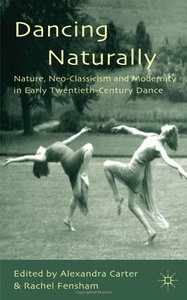 Dancing Naturally: Nature, Neo-Classicism and Modernity in Early Twentieth-Century Dance (repost)
