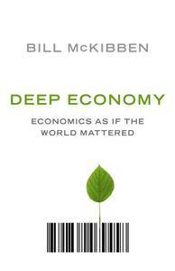 Deep Economy: The Wealth of Communities and the Durable Future (Repost)