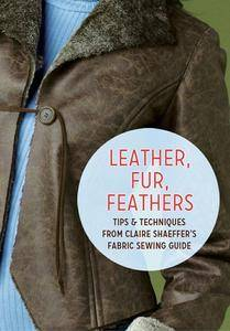 Leather, Fur, Feathers: Tips and Techniques from Claire Shaeffer's Fabric Sewing Guide