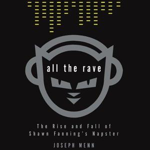 Joseph Menn - All the Rave: The Rise and Fall of Shawn Fanning's Napster [Audiobook]