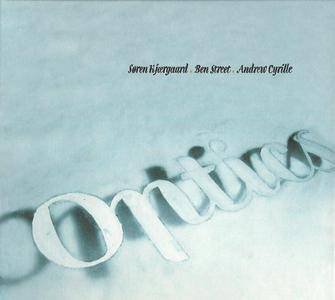 Søren Kjærgaard, Ben Street, Andrew Cyrille - Optics (2008) {ILK Music}