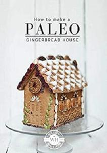 How to Make a Paleo Gingerbread House