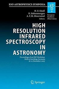 High Resolution Infrared Spectroscopy in Astronomy: Proceedings of an ESO Workshop Held at Garching, Germany, 18-21 November 20