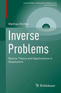 Inverse Problems: Basics, Theory and Applications in Geophysics (Lecture Notes in Geosystems Mathematics and Computing)