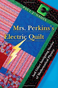 Mrs. Perkins's Electric Quilt: And Other Intriguing Stories of Mathematical Physics (repost)