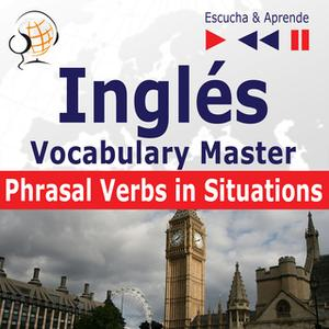 «Inglés Vocabulary Master - Escucha & Aprende: Phrasal Verbs in Situations (Nivel intermedio / avanzado: B2-C1)» by Doro