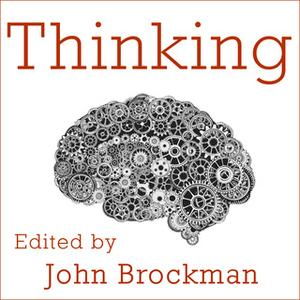 «Thinking: The New Science of Decision-Making, Problem-Solving, and Prediction» by John Brockman
