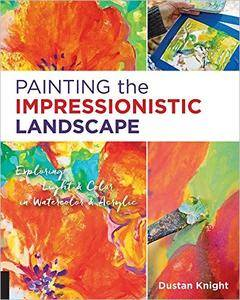 Painting the Impressionistic Landscape: Exploring Light & Color in Watercolor & Acrylic