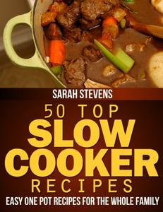 50 Top Slow Cooker Recipes - Easy One Pot Recipes For The Whole Family (repost)