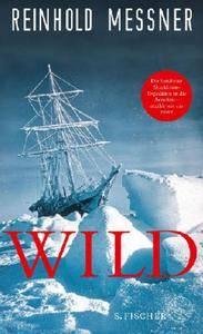Reinhold Messner - Wild oder Der letzte Trip auf Erden