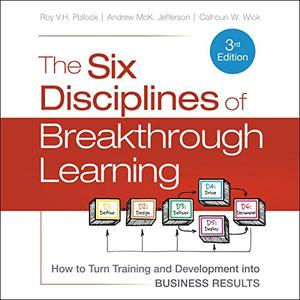 The Six Disciplines of Breakthrough Learning: How to Turn Training and Development into Business Results [Audiobook]