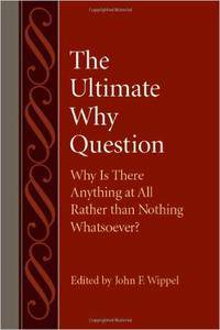 The Ultimate Why Question: Why Is There Anything at All Rather than Nothing Whatsoever?