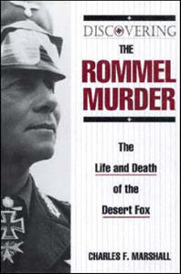 Discovering the Rommel Murder: The Life and Death of the Desert Fox (Repost)