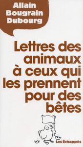 """Allain Bougrain Dubourg, """"Lettres des animaux à ceux qui les prennent pour des bêtes"""""""