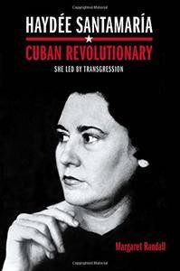 Haydée Santamaría, Cuban Revolutionary: She Led by Transgression