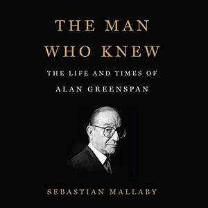 The Man Who Knew: The Life and Times of Alan Greenspan (Audiobook)
