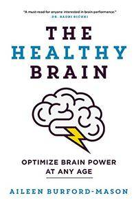 The Healthy Brain: Optimize Brain Power at Any Age