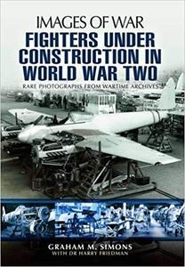Fighters Under Construction in World War Two (Images of War) [Repost]