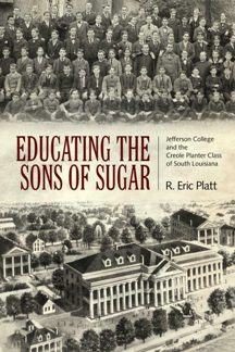 Educating the Sons of Sugar : Jefferson College and the Creole Planter Class of South Louisiana