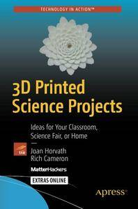 3D Printed Science Projects: Ideas for your classroom, science fair or home