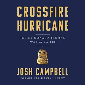 Crossfire Hurricane: Inside Donald Trump's War on the FBI [Audiobook]