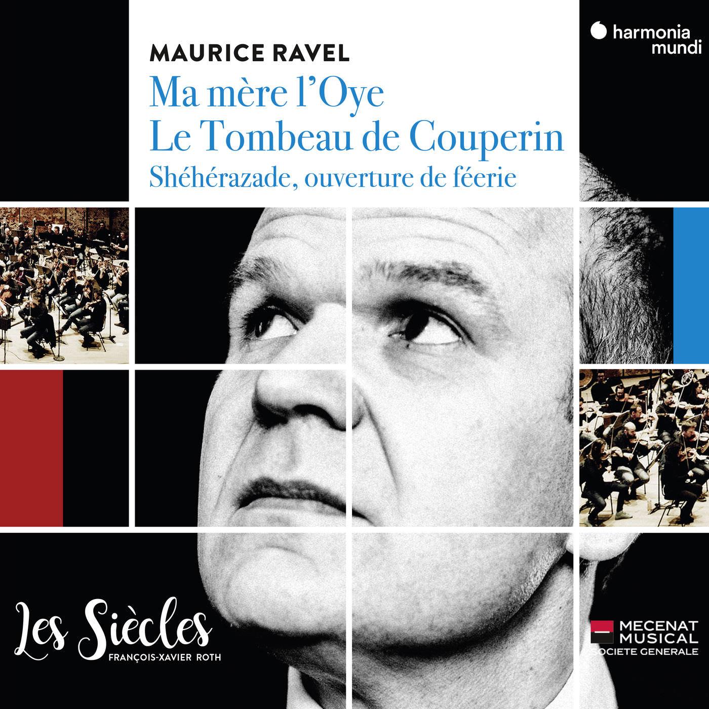 Les Siècles & François-Xavier Roth - Ravel: Ma mère l'Oye, Le tombeau de Couperin & Shéhérazade, ouverture de féerie (2018)