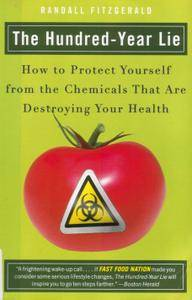 The Hundred-Year Lie: How to Protect Yourself from the Chemicals That Are Destroying Your Health [Repost]