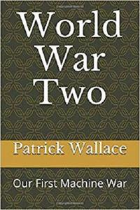 World War Two: Our First Machine War
