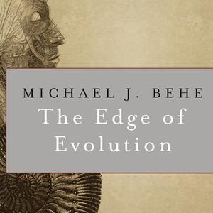 «The Edge of Evolution: The Search for the Limits of Darwinism» by Michael J. Behe