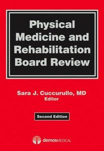 Physical Medicine and Rehabilitation Board Review, Second Edition