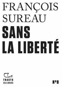 """François Sureau, """"Sans la liberté"""""""