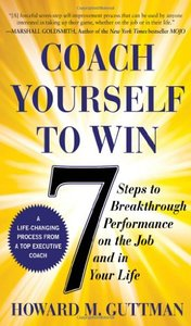 Coach Yourself to Win: 7 Steps to Breakthrough Performance on the Joband In Your Life