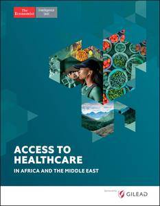 The Economist (Intelligence Unit) - Access to Healthcare in Africa and the Middle East (2017)