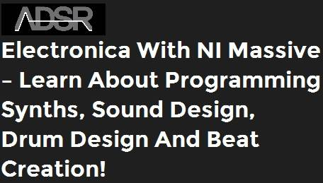 adsrsounds - Electronica With NI Massive – Learn about programming synths, sound design, drum design and beat creation!