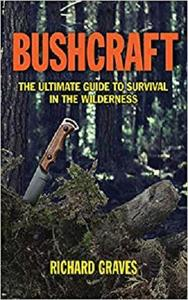 Bushcraft: The Ultimate Guide to Survival in the Wilderness [Repost]
