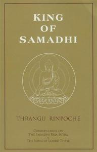 King of Samadhi: Commentaries on the Samadhi Raja Sutra and the Song of Lodrö Thaye