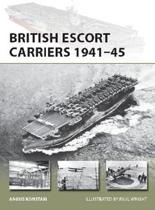 British Escort Carriers 1941-45 (Osprey New Vanguard 274)