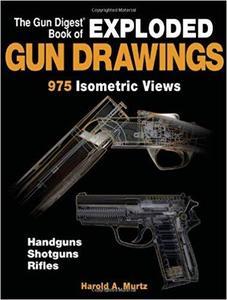 The Gun Digest Book of Exploded Gun Drawings: 975 Isometric Views [Repost]